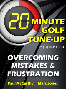 20 Minute Golf Tune-Up Overcoming mistakes and frustration