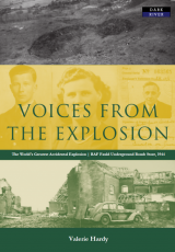 Voices from the Explosion: RAF Fauld, the World's Largest Accidental Blast, 1944