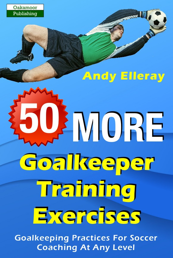 50 More Goalkeeper Training Exercises from Andy Elleray