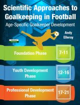 Scientific Approaches to Goalkeeping Age-Specific Book Andy Elleray