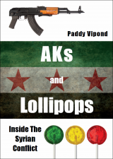 AKs and Lollipops: Inside The Syrian Conflict