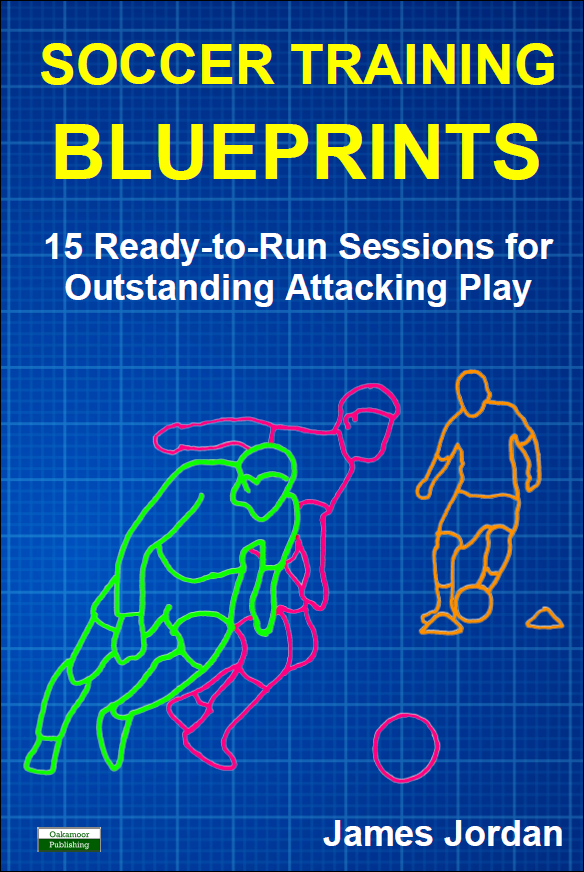 Soccer Training Blueprints: 15 Ready-to-Run Sessions for Outstanding Attacking Play